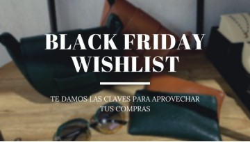 PREPARA TU WISHLIST PARA EL BLACK FRIDAY